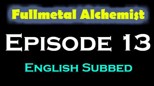 Fullmetal Alchemist Episode 13 English Subbed