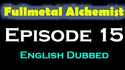 Fullmetal Alchemist Episode 15 English Dubbed
