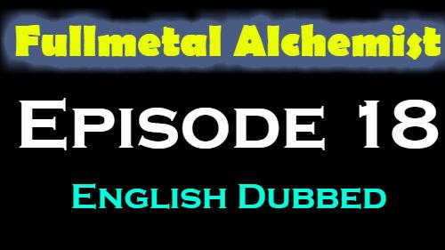 Fullmetal Alchemist Episode 18 English Dubbed