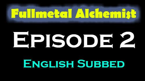 Fullmetal Alchemist Episode 2 English Subbed