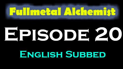 Fullmetal Alchemist Episode 20 English Subbed