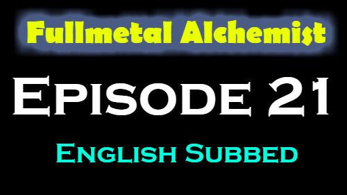 Fullmetal Alchemist Episode 21 English Subbed