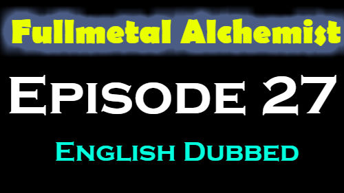 Fullmetal Alchemist Episode 27 English Dubbed
