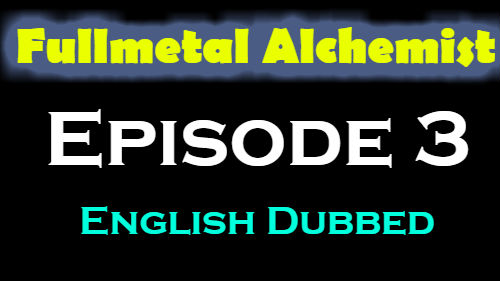 Fullmetal Alchemist Episode 3 English Dubbed