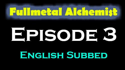Fullmetal Alchemist Episode 3 English Subbed