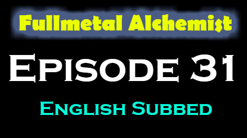 Fullmetal Alchemist Episode 31 English Subbed