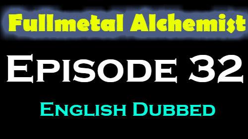 Fullmetal Alchemist Episode 32 English Dubbed