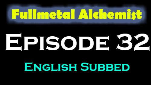 Fullmetal Alchemist Episode 32 English Subbed