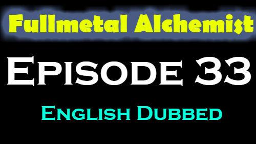 Fullmetal Alchemist Episode 33 English Dubbed
