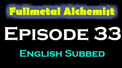 Fullmetal Alchemist Episode 33 English Subbed