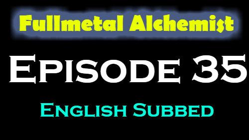 Fullmetal Alchemist Episode 35 English Subbed