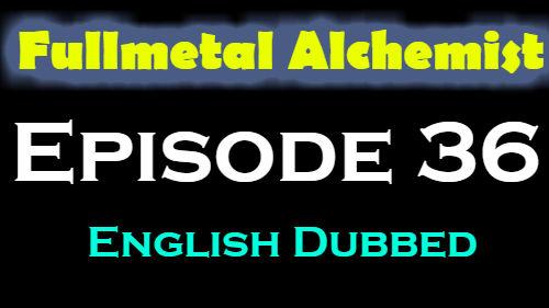 Fullmetal Alchemist Episode 36 English Dubbed
