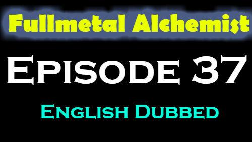 Fullmetal Alchemist Episode 37 English Dubbed