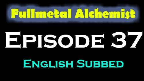 Fullmetal Alchemist Episode 37 English Subbed