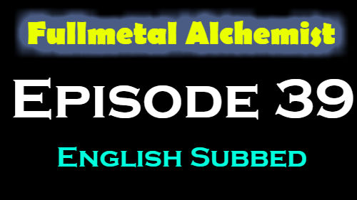 Fullmetal Alchemist Episode 39 English Subbed