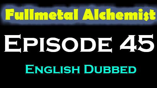 Fullmetal Alchemist Episode 45 English Dubbed