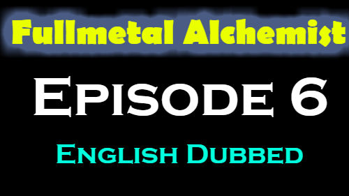 Fullmetal Alchemist Episode 6 English Dubbed