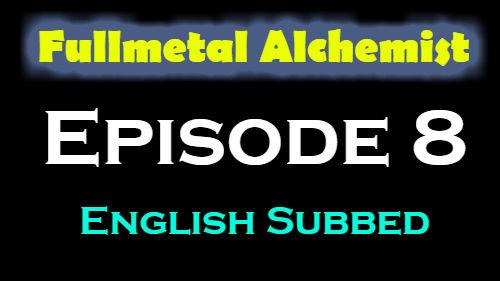 Fullmetal Alchemist Episode 8 English Subbed